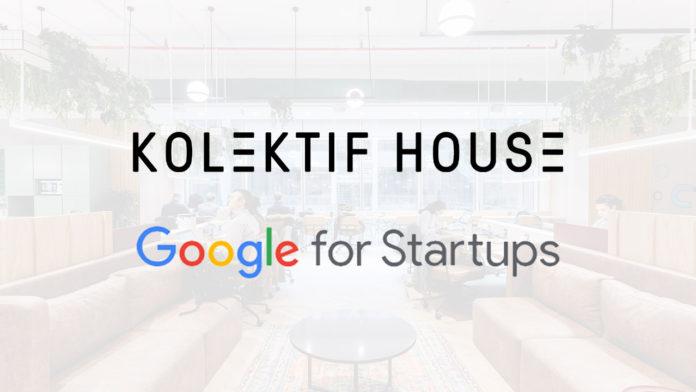 Kolektif House, Google for Startups kapsamında girişimlere son 1 yılda 5 milyon doların üzerinde destek verdi